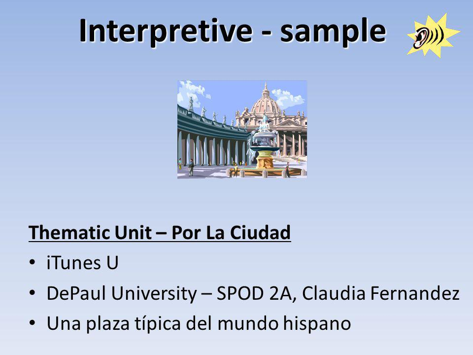 Interpretive - sample Thematic Unit – Por La Ciudad iTunes U DePaul University – SPOD 2A, Claudia Fernandez Una plaza típica del mundo hispano