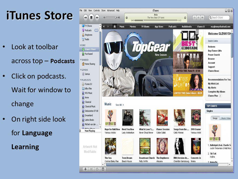 iTunes Store Look at toolbar across top – Podcasts Click on podcasts. Wait for window to change On right side look for Language Learning