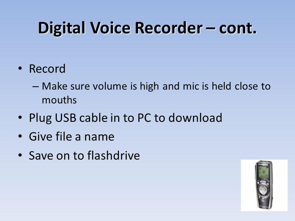 Digital Voice Recorder – cont. Record – Make sure volume is high and mic is held close to mouths Plug USB cable in to PC to download Give file a name