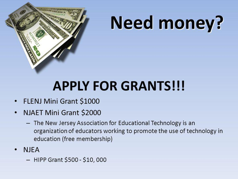 Need money? APPLY FOR GRANTS!!! FLENJ Mini Grant $1000 NJAET Mini Grant $2000 – The New Jersey Association for Educational Technology is an organizati