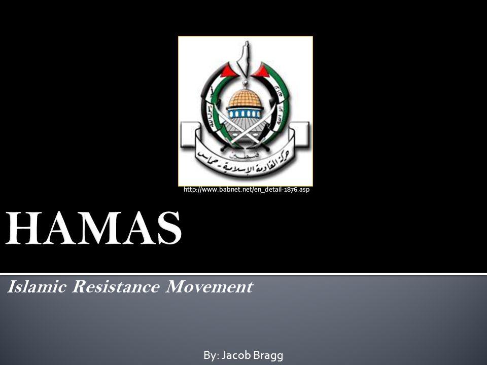 Islamic Resistance Movement By: Jacob Bragg http://www.babnet.net/en_detail-1876.asp