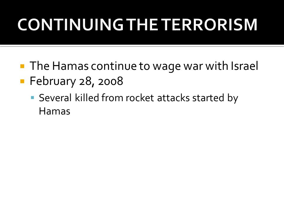 The Hamas continue to wage war with Israel February 28, 2008 Several killed from rocket attacks started by Hamas