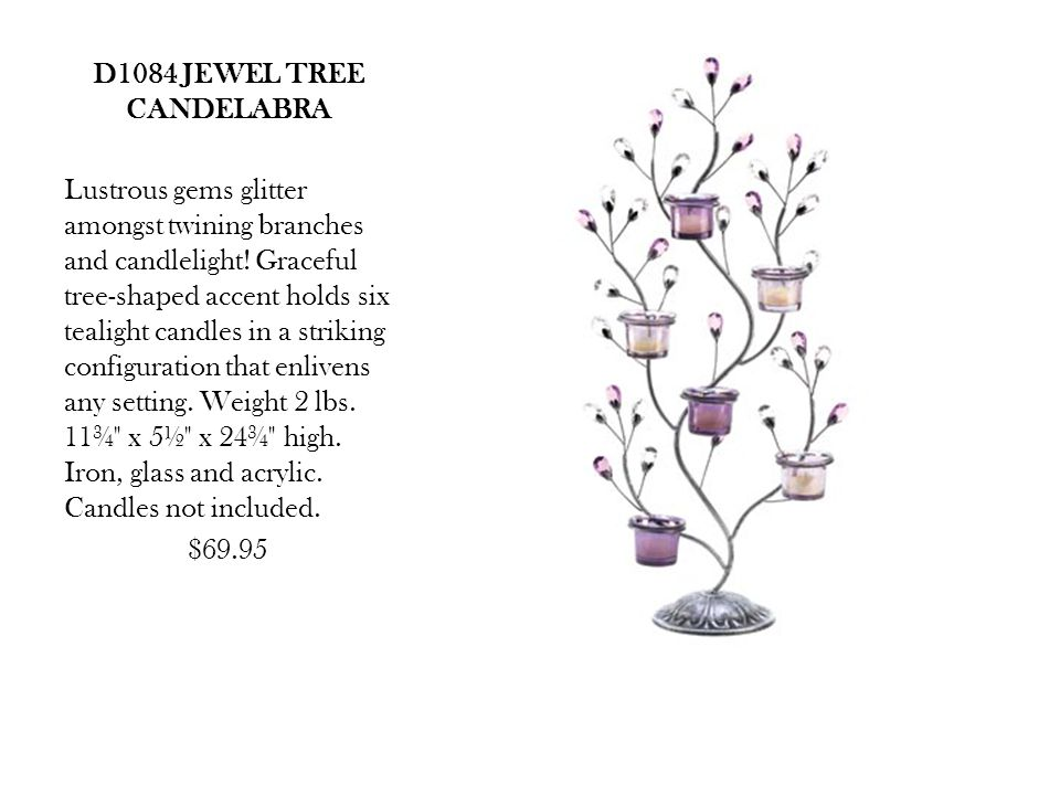 D1084 JEWEL TREE CANDELABRA Lustrous gems glitter amongst twining branches and candlelight.