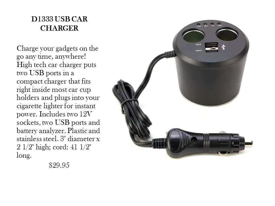 D1333 USB CAR CHARGER Charge your gadgets on the go any time, anywhere.