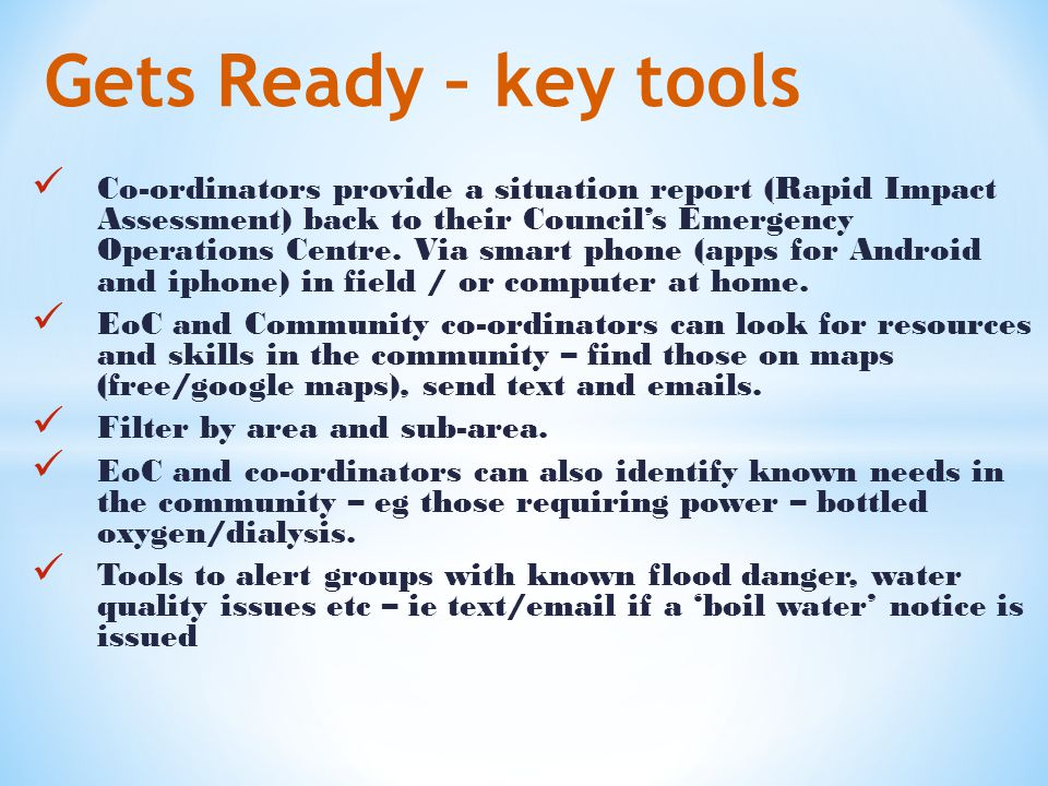 Talk to Gets Ready team – info@getsready.net or phone Dave Askin 0210644436info@getsready.net Remember this is a community based disaster preparedness system, developed over last three years since we got shaken and stirred by earthquakes.
