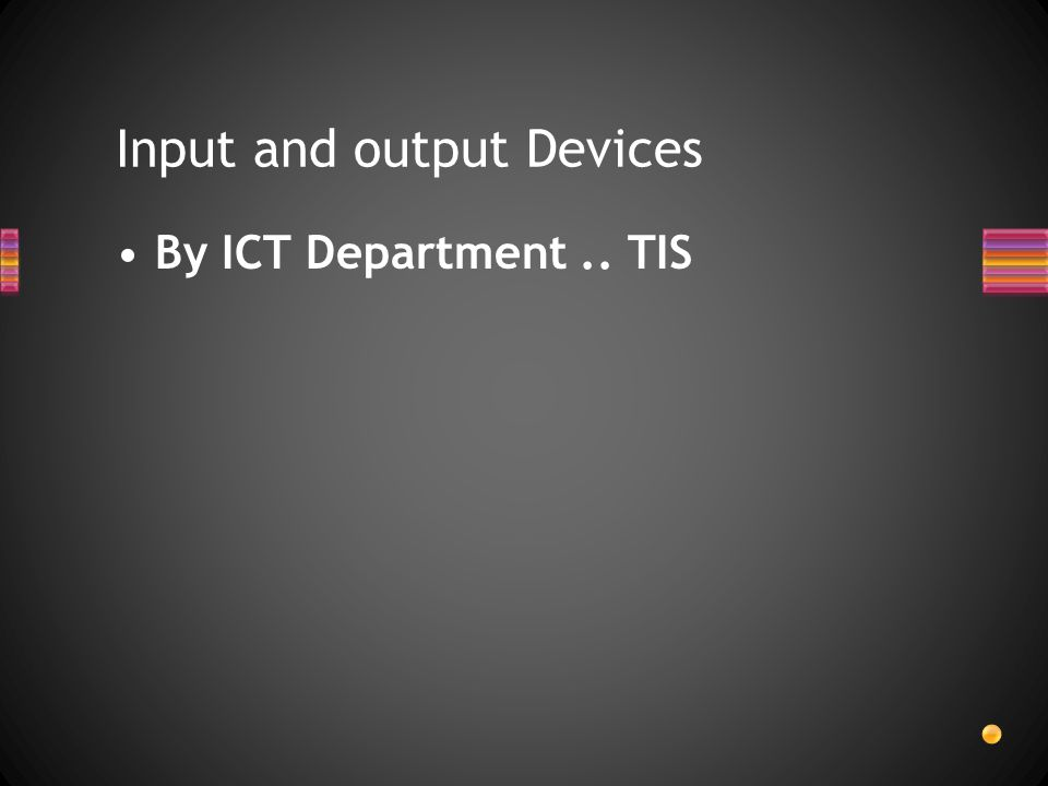 By ICT Department.. TIS Input and output Devices