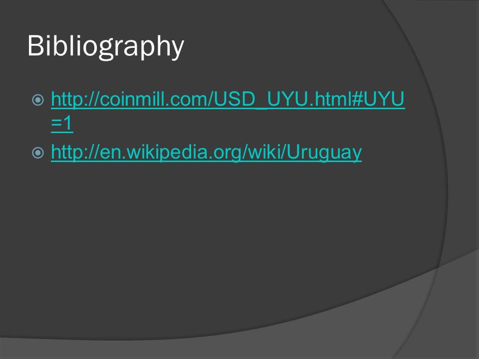 Bibliography http://coinmill.com/USD_UYU.html#UYU =1 http://coinmill.com/USD_UYU.html#UYU =1 http://en.wikipedia.org/wiki/Uruguay
