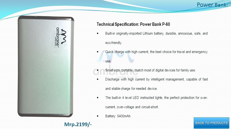 Power Bank: Technical Specification: Power Bank P-60 Built-in originally-imported Lithium battery, durable, annoxious, safe, and eco-friendly.