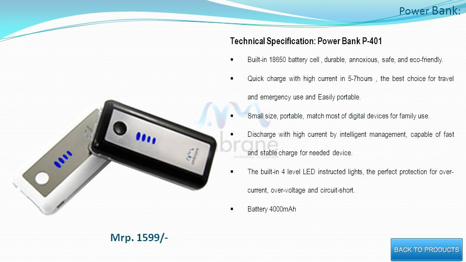 Power Bank : Technical Specification: Power Bank P-401 Built-in 18650 battery cell, durable, annoxious, safe, and eco-friendly.
