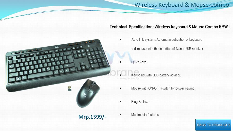 Wireless Keyboard & Mouse Combo: Technical Specification: Wireless keyboard & Mouse Combo KBW1 Auto link system: Automatic activation of keyboard and mouse with the insertion of Nano USB receiver.