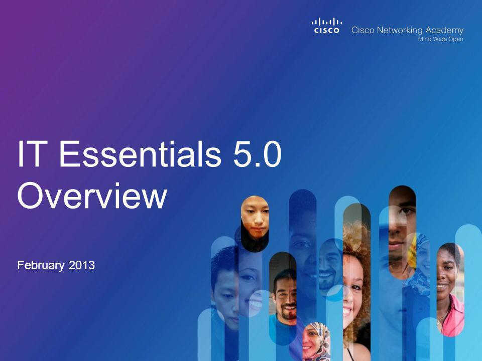 IT Essentials 5.0 Overview February 2013