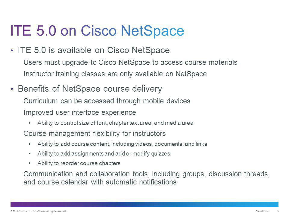 © 2013 Cisco and/or its affiliates. All rights reserved. Cisco Public 6 ITE 5.0 is available on Cisco NetSpace Users must upgrade to Cisco NetSpace to