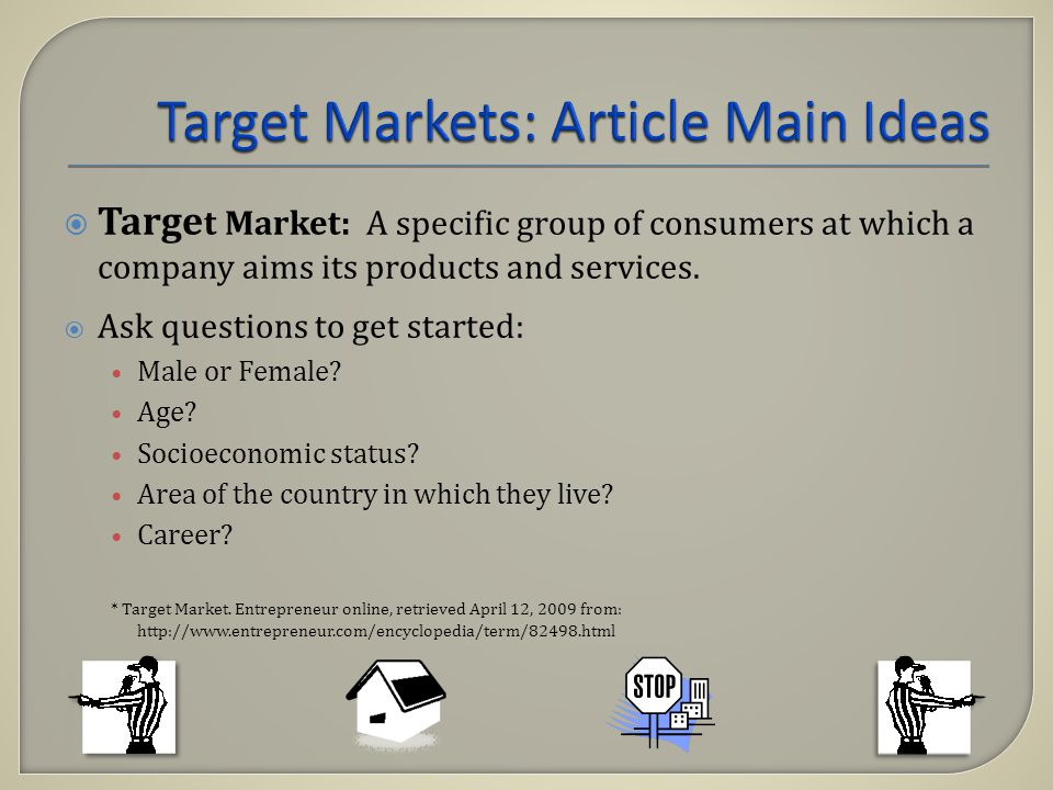 Targe t Market: A specific group of consumers at which a company aims its products and services.