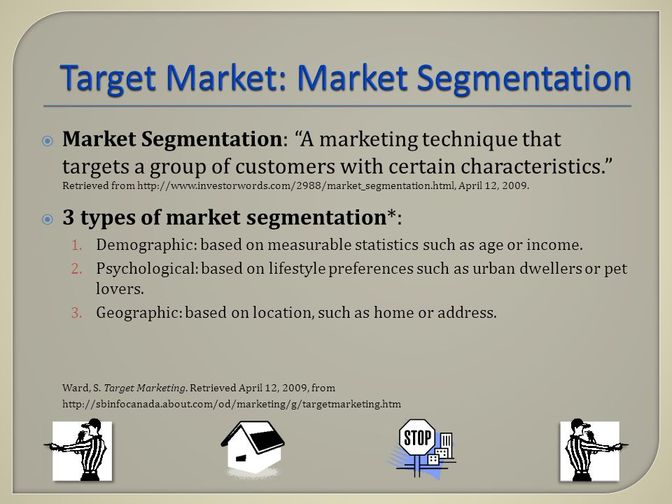 Market Segmentation: A marketing technique that targets a group of customers with certain characteristics. Retrieved from http://www.investorwords.com