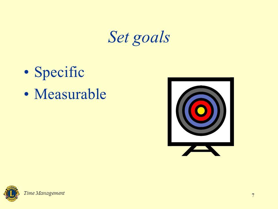 Time Management 7 Set goals Specific Measurable