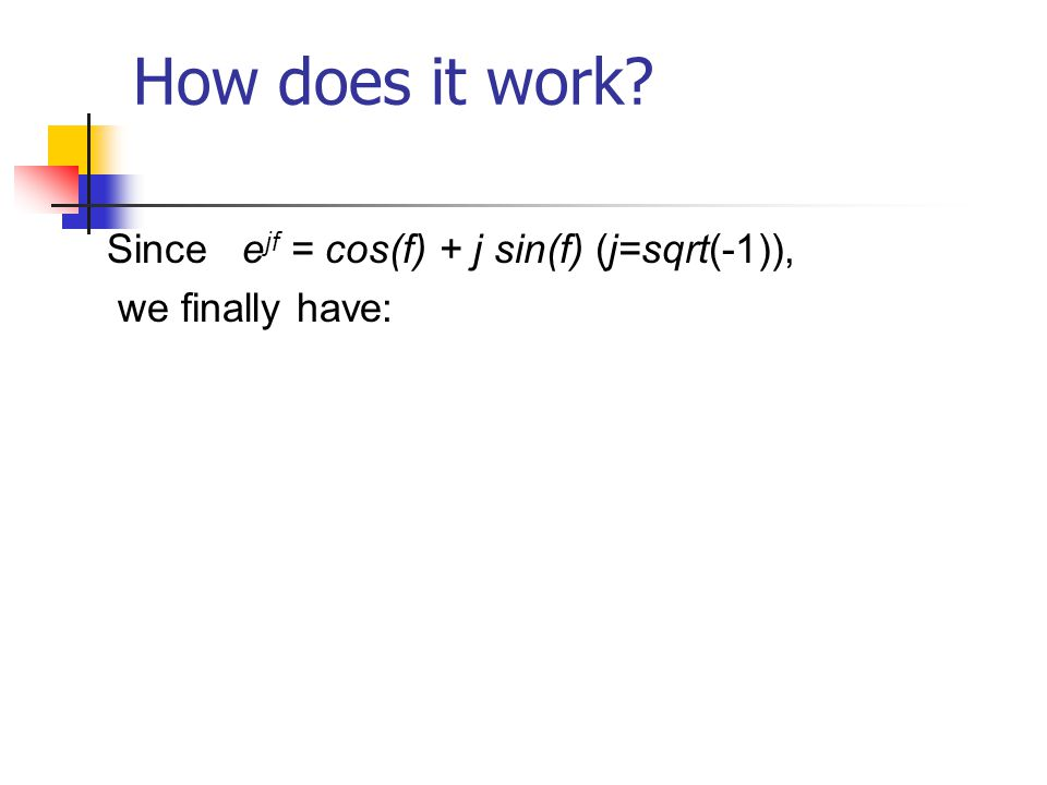 How does it work? Since e jf = cos(f) + j sin(f) (j=sqrt(-1)), we finally have: