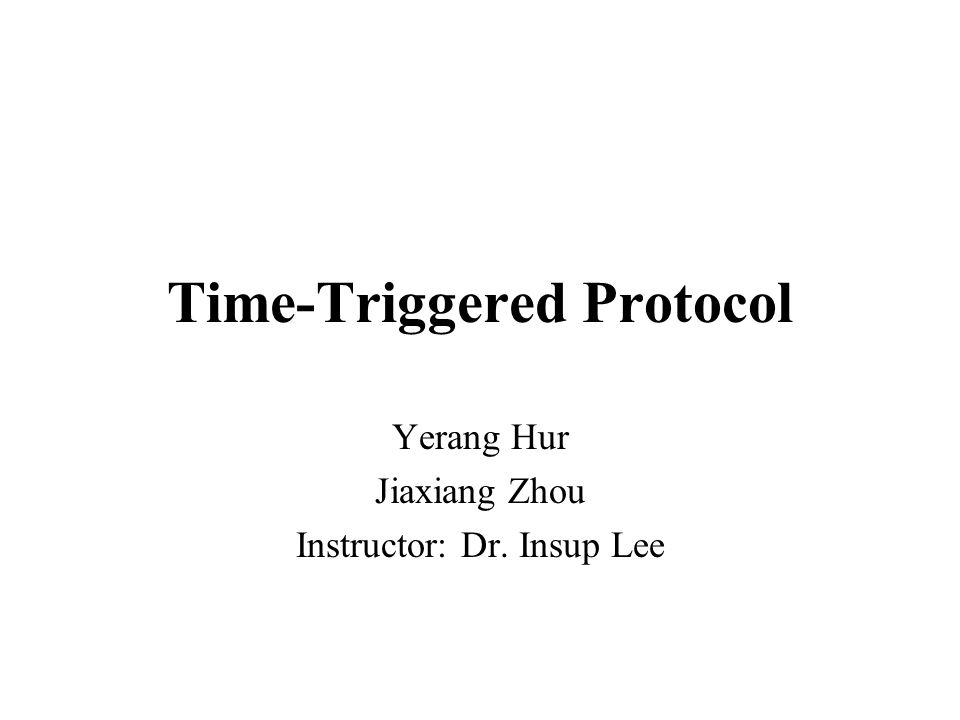 TTP/C –A time-triggered communication protocol for safety-critical (fault-tolerant) distributed real- time control systems –Based on a TDMA(Time Division Multiple Access) media access strategy –Based on clock synchronization