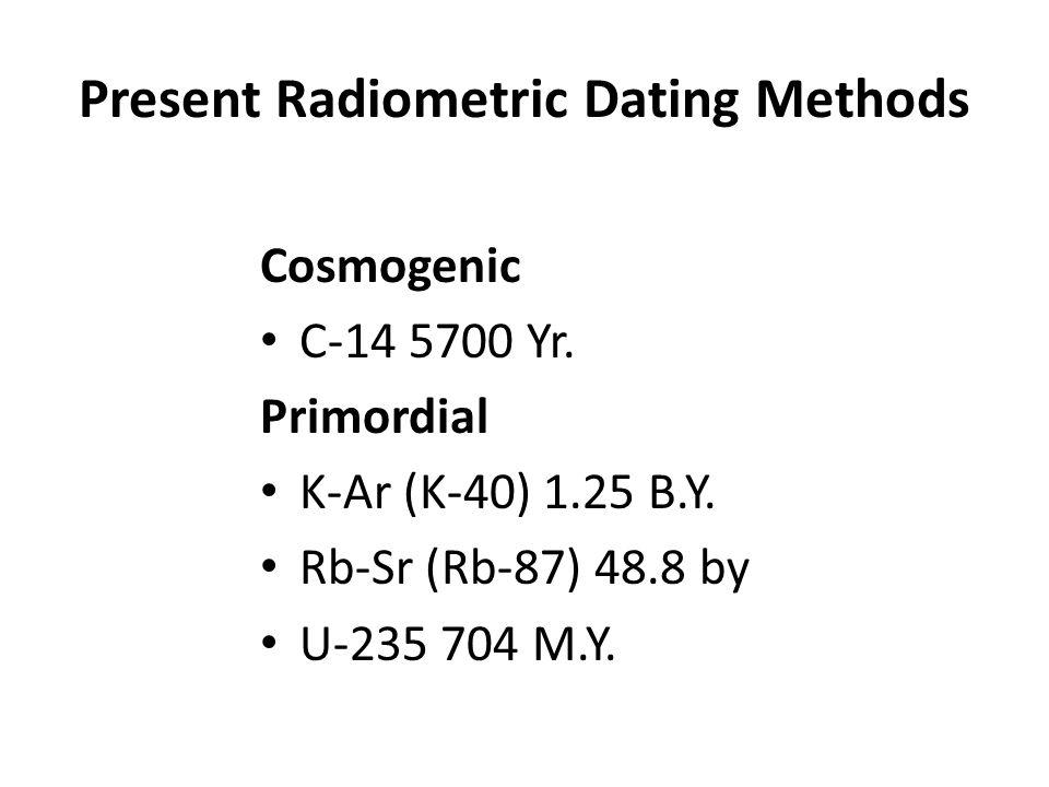 Present Radiometric Dating Methods Cosmogenic C-14 5700 Yr.