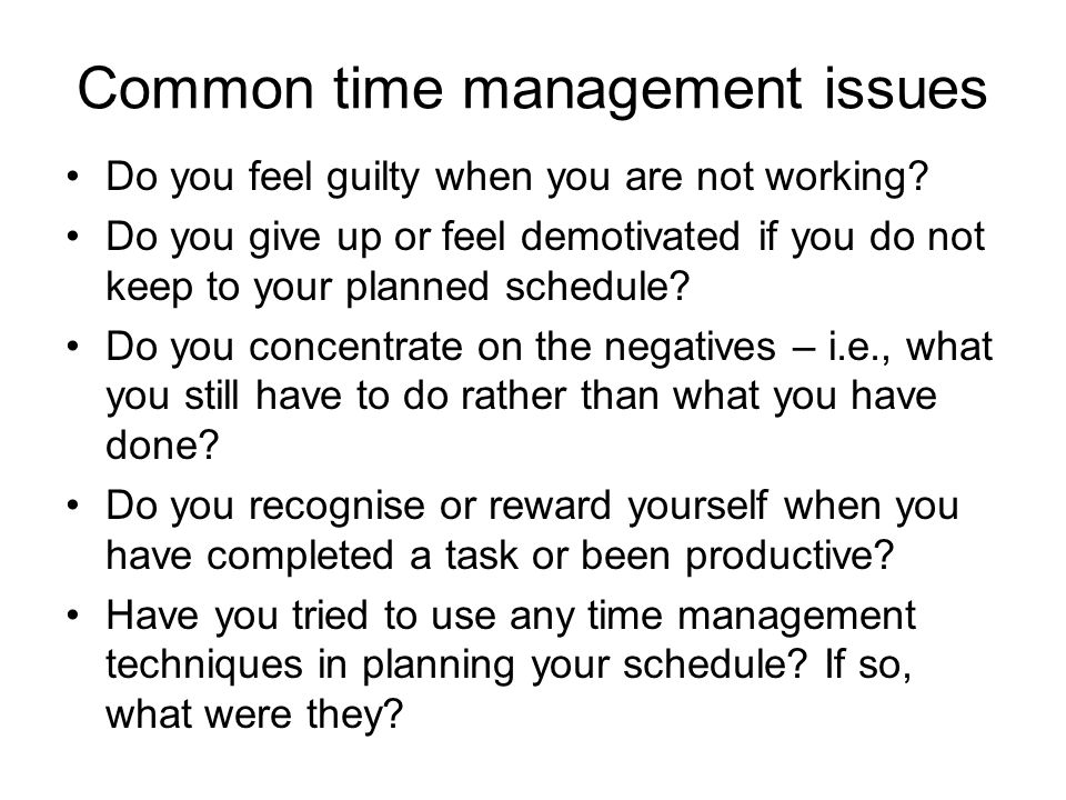 Common time management issues Do you feel guilty when you are not working.