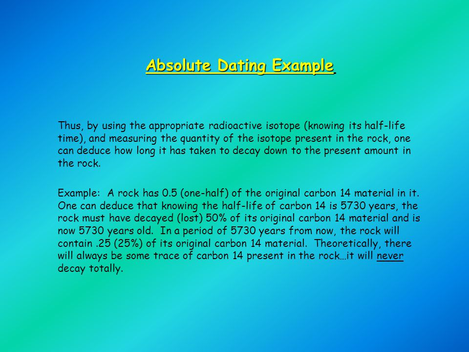Thus, by using the appropriate radioactive isotope (knowing its half-life time), and measuring the quantity of the isotope present in the rock, one ca