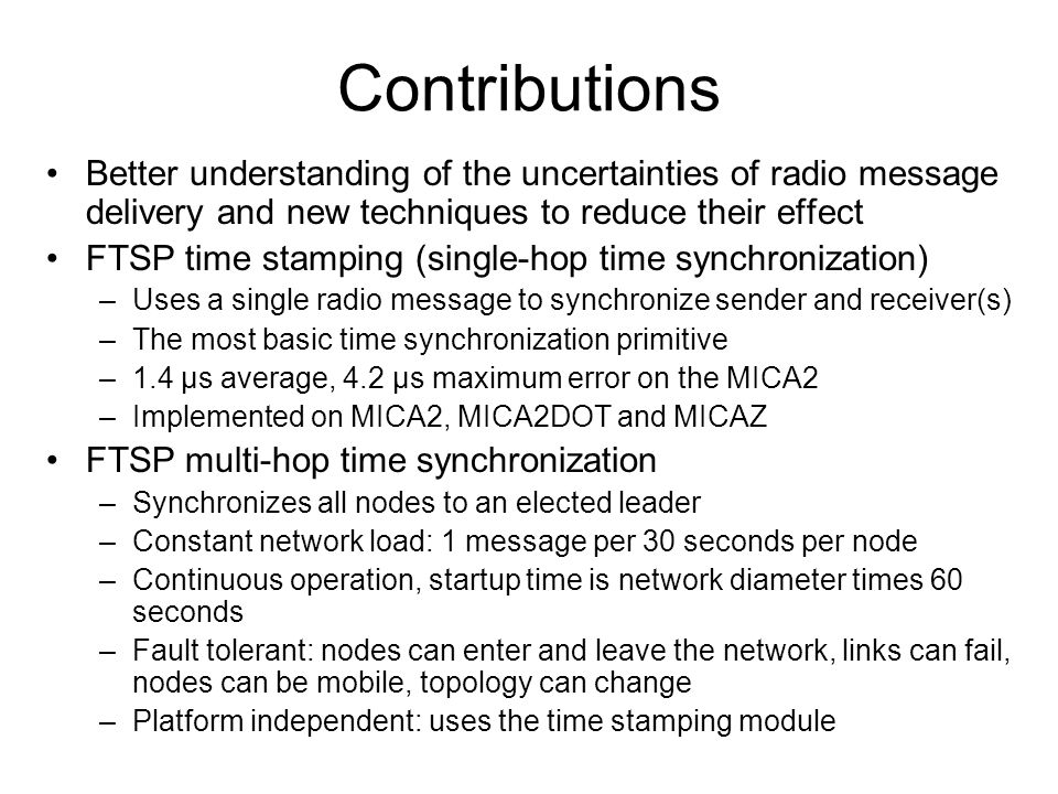 Contributions Better understanding of the uncertainties of radio message delivery and new techniques to reduce their effect FTSP time stamping (single