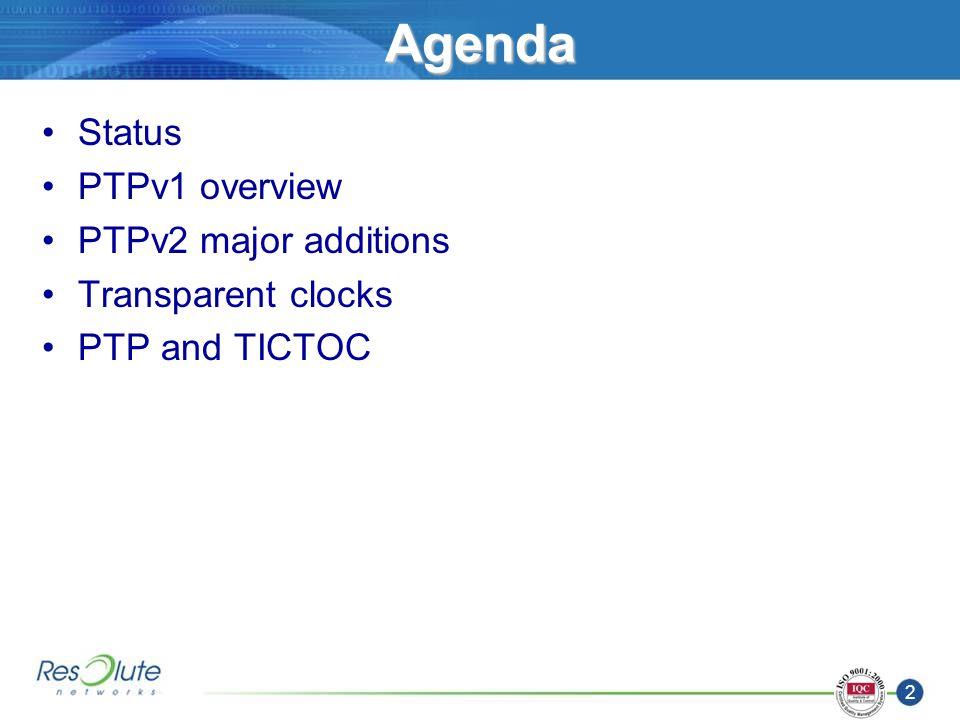 2 Agenda Status PTPv1 overview PTPv2 major additions Transparent clocks PTP and TICTOC