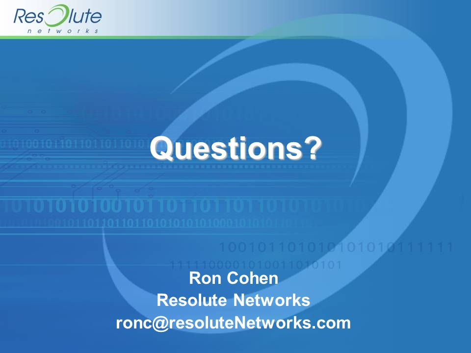 Questions Ron Cohen Resolute Networks ronc@resoluteNetworks.com