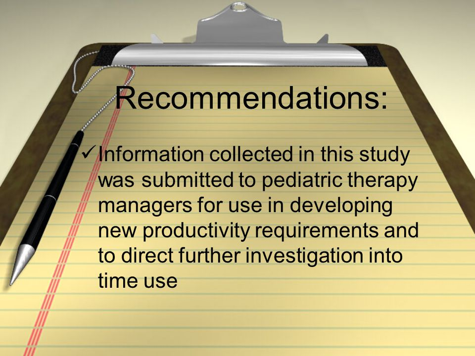 Recommendations: Information collected in this study was submitted to pediatric therapy managers for use in developing new productivity requirements a