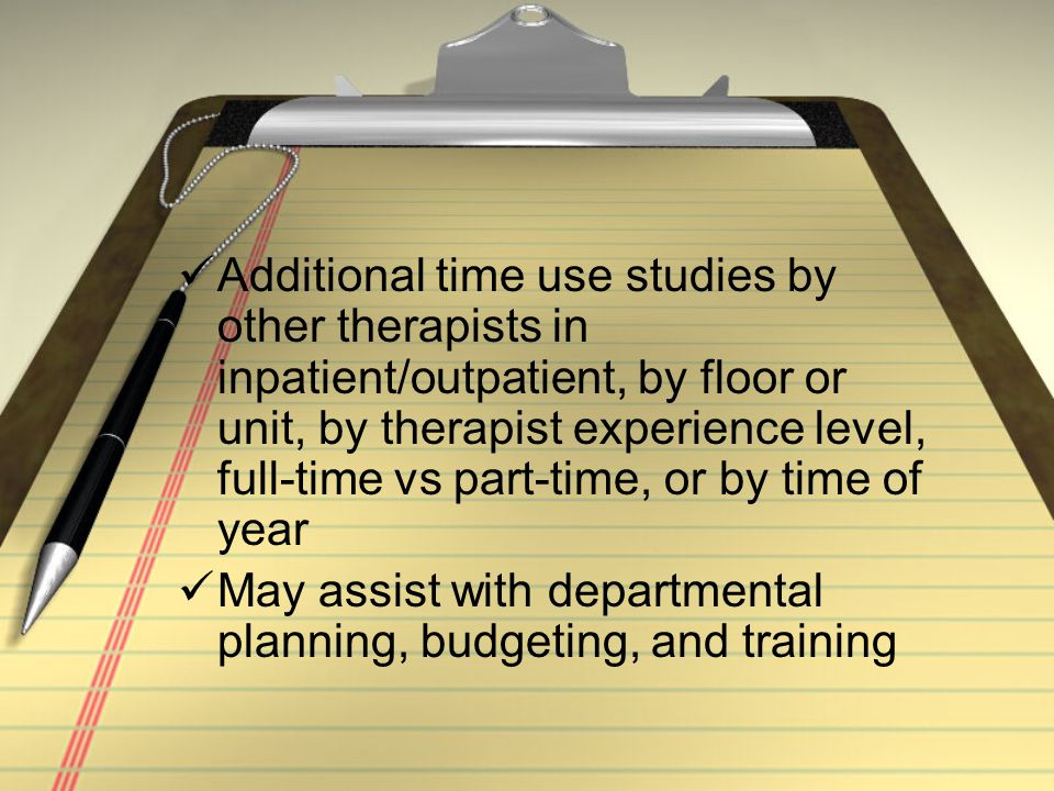 Additional time use studies by other therapists in inpatient/outpatient, by floor or unit, by therapist experience level, full-time vs part-time, or b