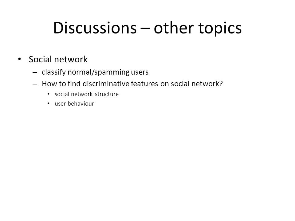 Social network – classify normal/spamming users – How to find discriminative features on social network? social network structure user behaviour