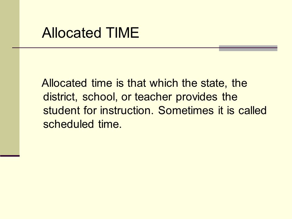 Allocated time is that which the state, the district, school, or teacher provides the student for instruction.