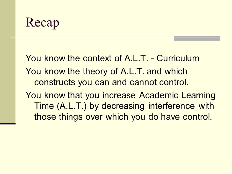 Recap You know the context of A.L.T. - Curriculum You know the theory of A.L.T.