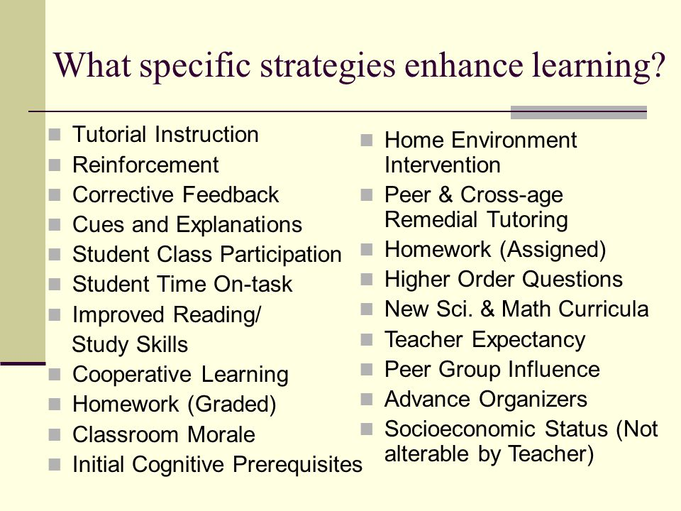 What specific strategies enhance learning.