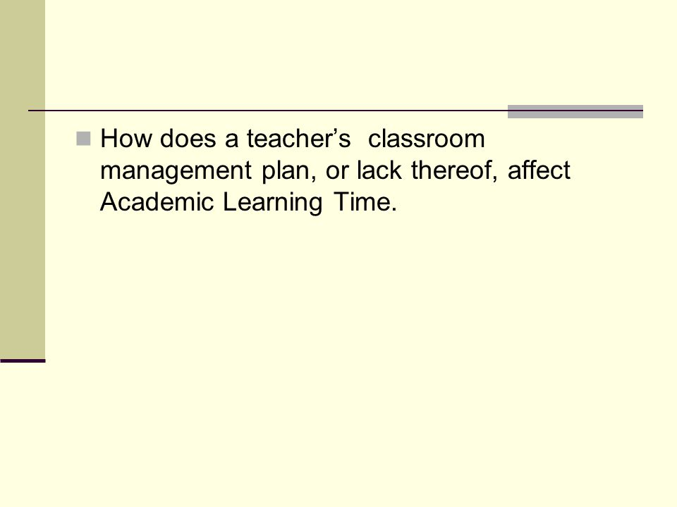 How does a teachers classroom management plan, or lack thereof, affect Academic Learning Time.