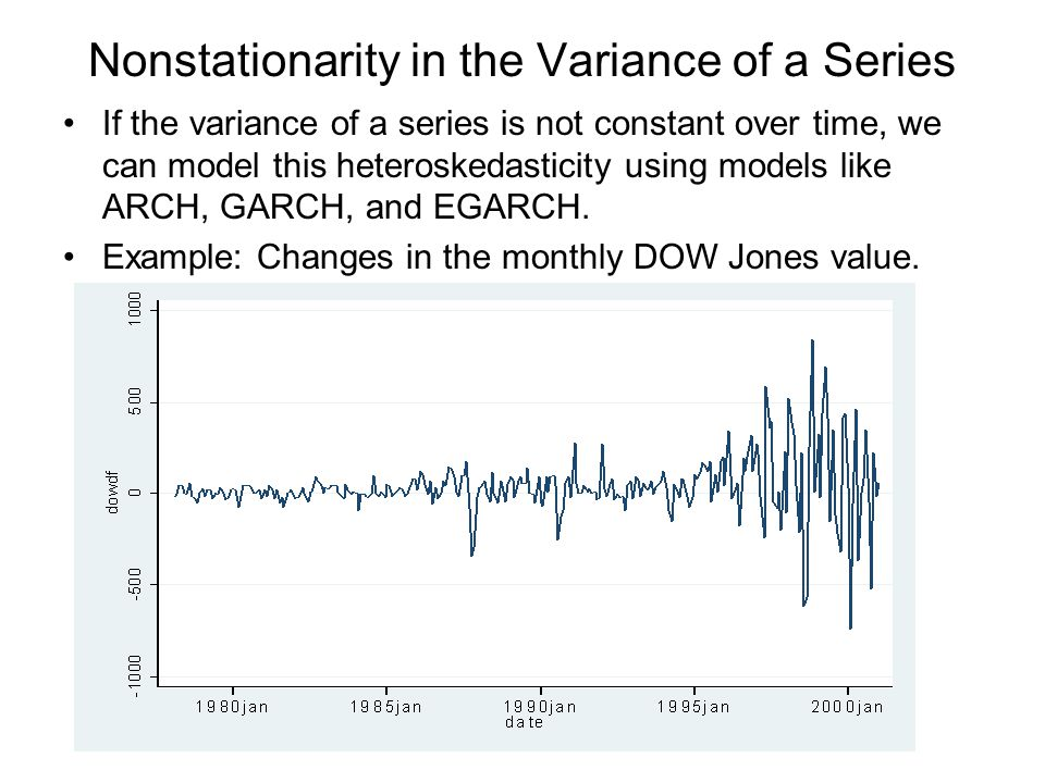 Nonstationarity in the Variance of a Series If the variance of a series is not constant over time, we can model this heteroskedasticity using models like ARCH, GARCH, and EGARCH.