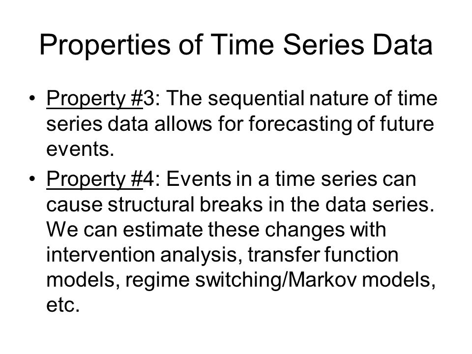 Properties of Time Series Data Property #3: The sequential nature of time series data allows for forecasting of future events.