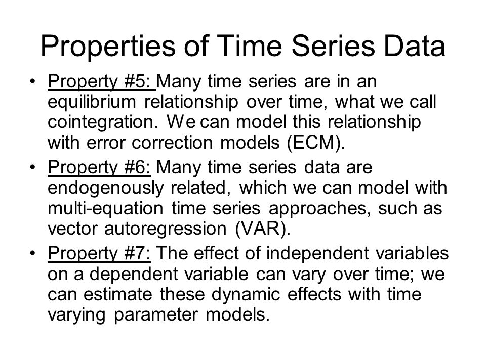 Properties of Time Series Data Property #5: Many time series are in an equilibrium relationship over time, what we call cointegration.
