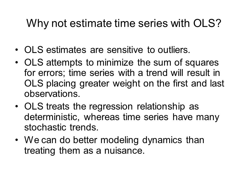 Why not estimate time series with OLS. OLS estimates are sensitive to outliers.