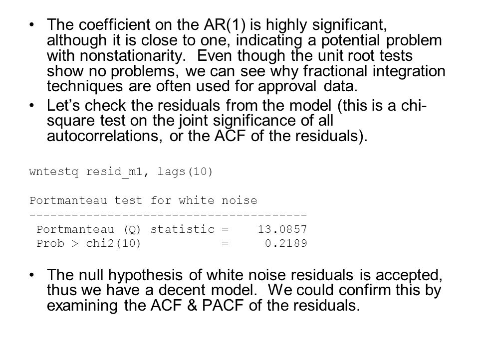 The coefficient on the AR(1) is highly significant, although it is close to one, indicating a potential problem with nonstationarity. Even though the