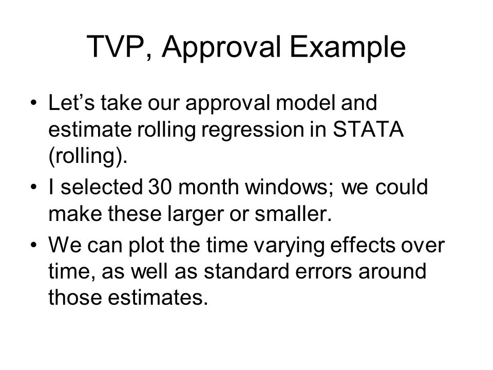TVP, Approval Example Lets take our approval model and estimate rolling regression in STATA (rolling). I selected 30 month windows; we could make thes