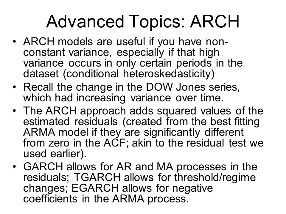 Advanced Topics: ARCH ARCH models are useful if you have non- constant variance, especially if that high variance occurs in only certain periods in th