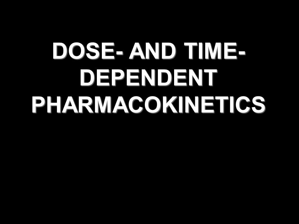 DOSE- AND TIME- DEPENDENT PHARMACOKINETICS