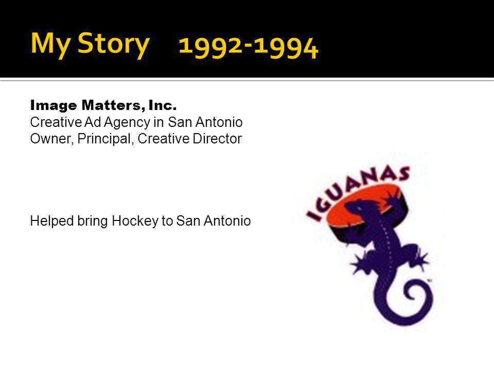 Image Matters, Inc. Creative Ad Agency in San Antonio Owner, Principal, Creative Director Helped bring Hockey to San Antonio