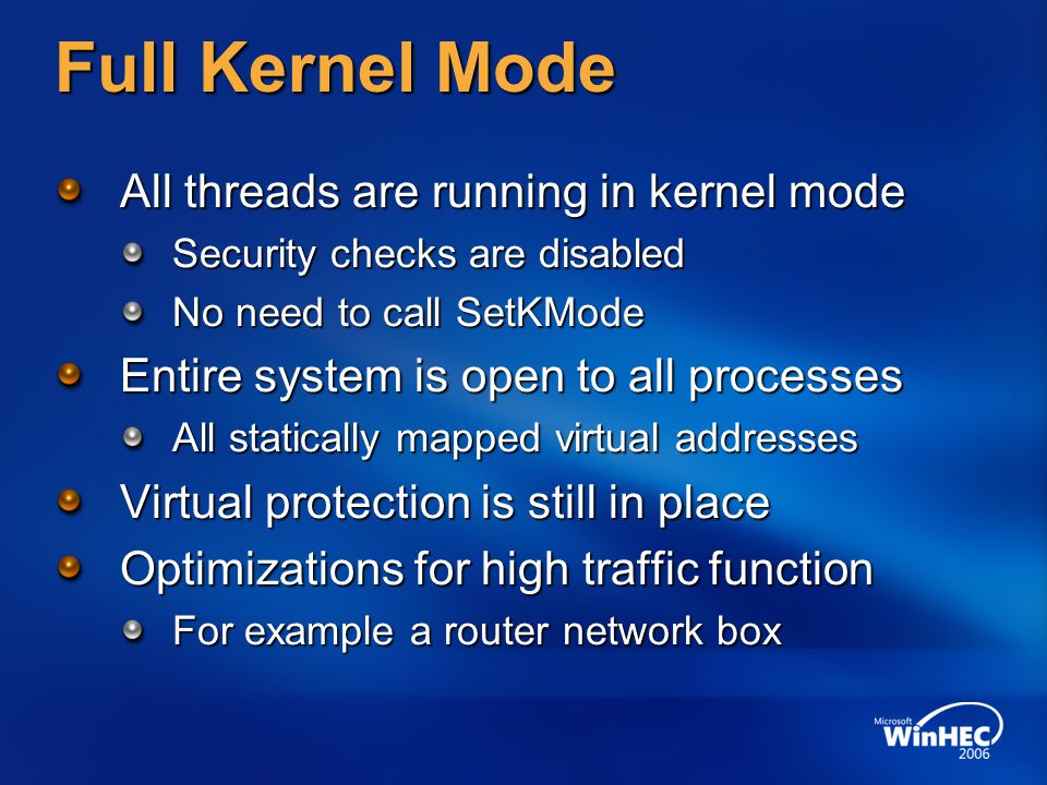 Full Kernel Mode All threads are running in kernel mode Security checks are disabled No need to call SetKMode Entire system is open to all processes A