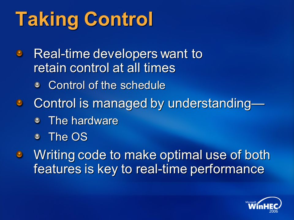 Taking Control Real-time developers want to retain control at all times Control of the schedule Control is managed by understanding The hardware The O