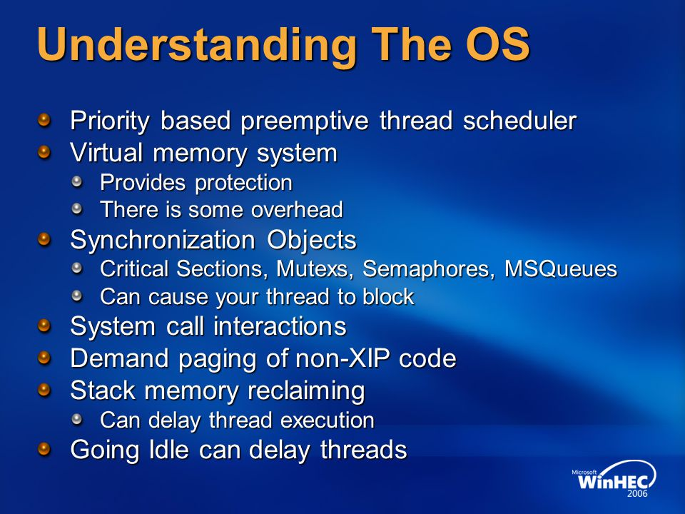 Understanding The OS Priority based preemptive thread scheduler Virtual memory system Provides protection There is some overhead Synchronization Objec