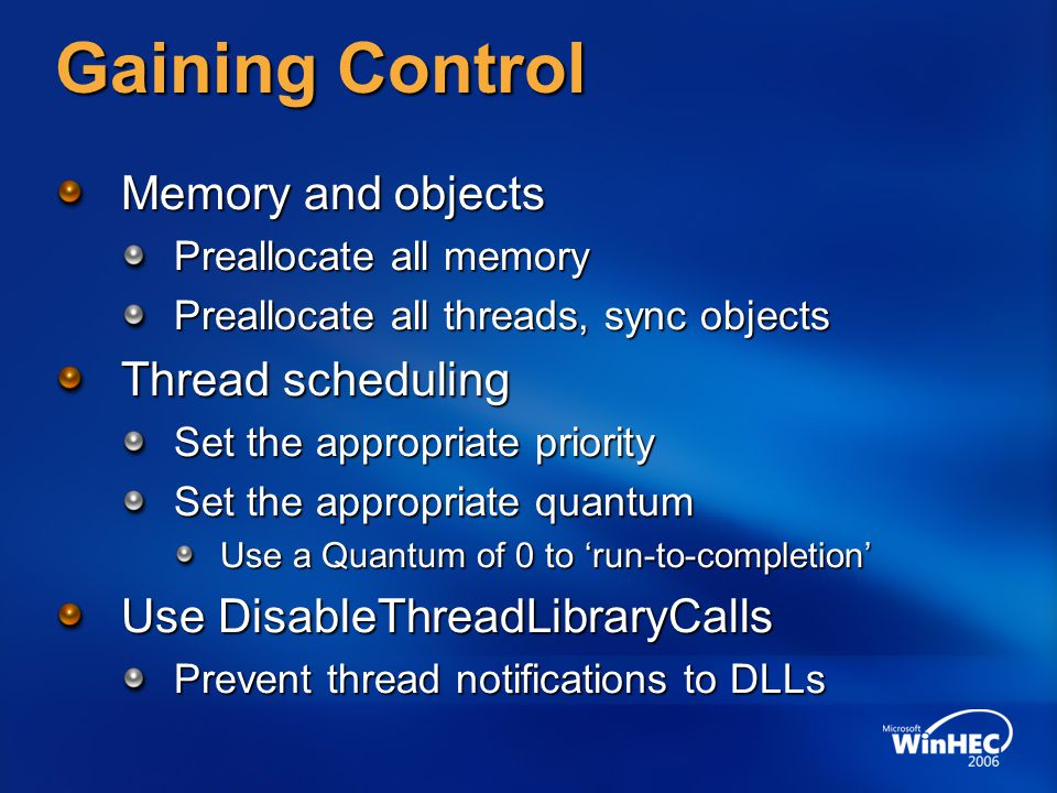 Gaining Control Memory and objects Preallocate all memory Preallocate all threads, sync objects Thread scheduling Set the appropriate priority Set the