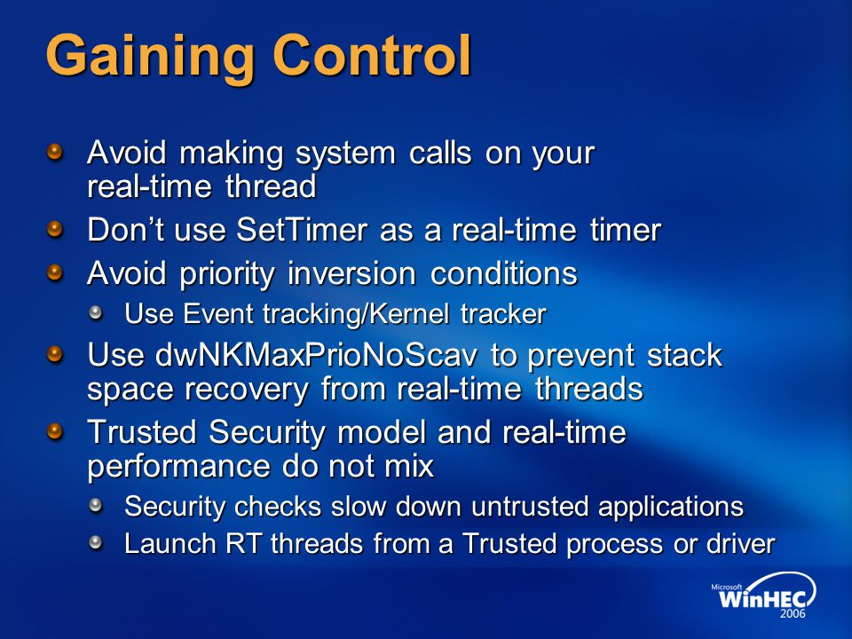 Gaining Control Avoid making system calls on your real-time thread Dont use SetTimer as a real-time timer Avoid priority inversion conditions Use Even