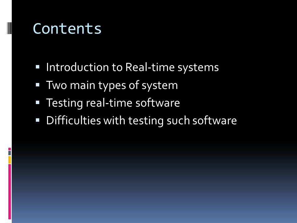 Contents Introduction to Real-time systems Two main types of system Testing real-time software Difficulties with testing such software