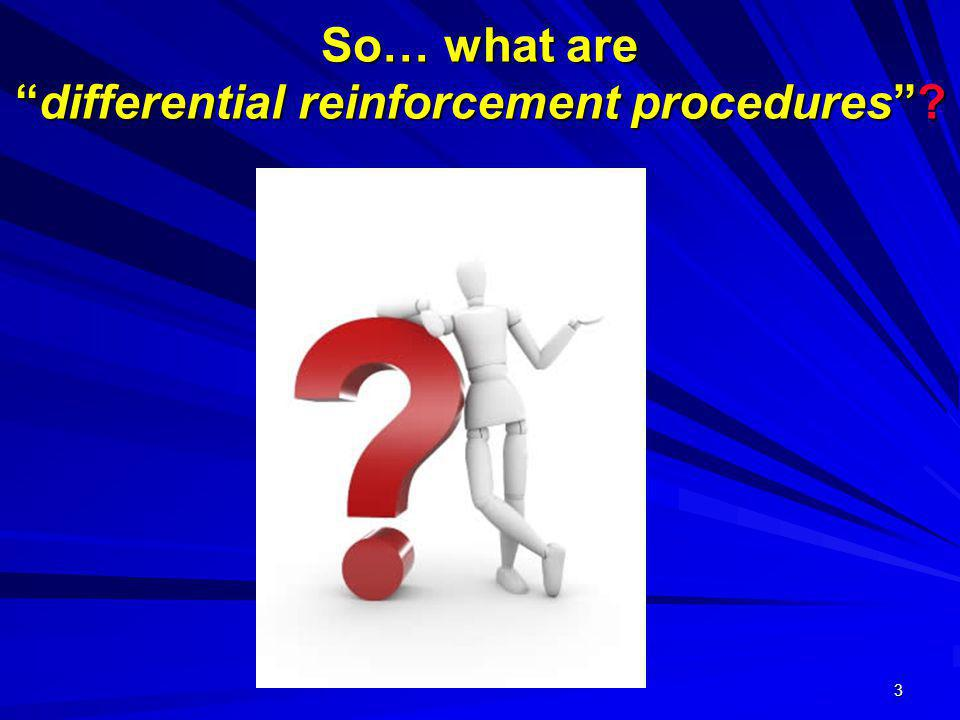 3 So… what aredifferential reinforcement procedures?